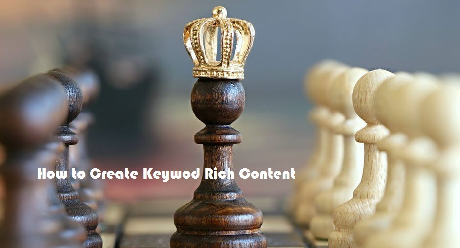 What is Keyword Rich Content and How to Create Keyword Rich Content in 2019