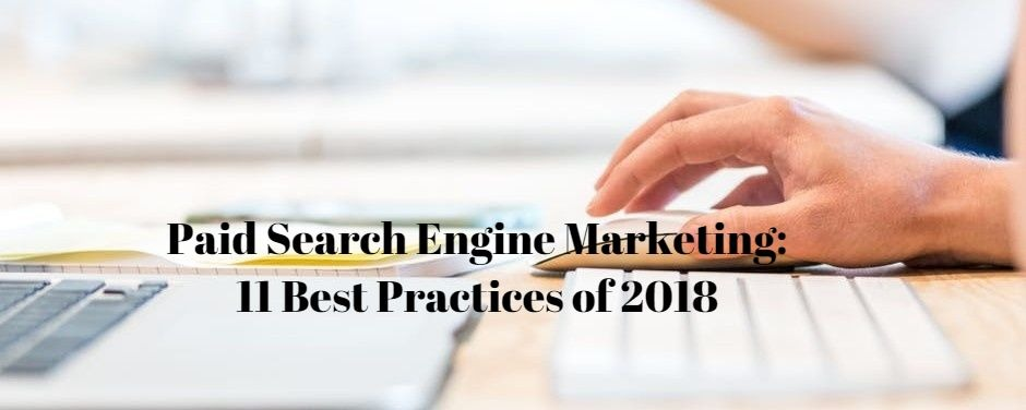 Paid Search Engine Marketing: 11 Best Practices of 2018